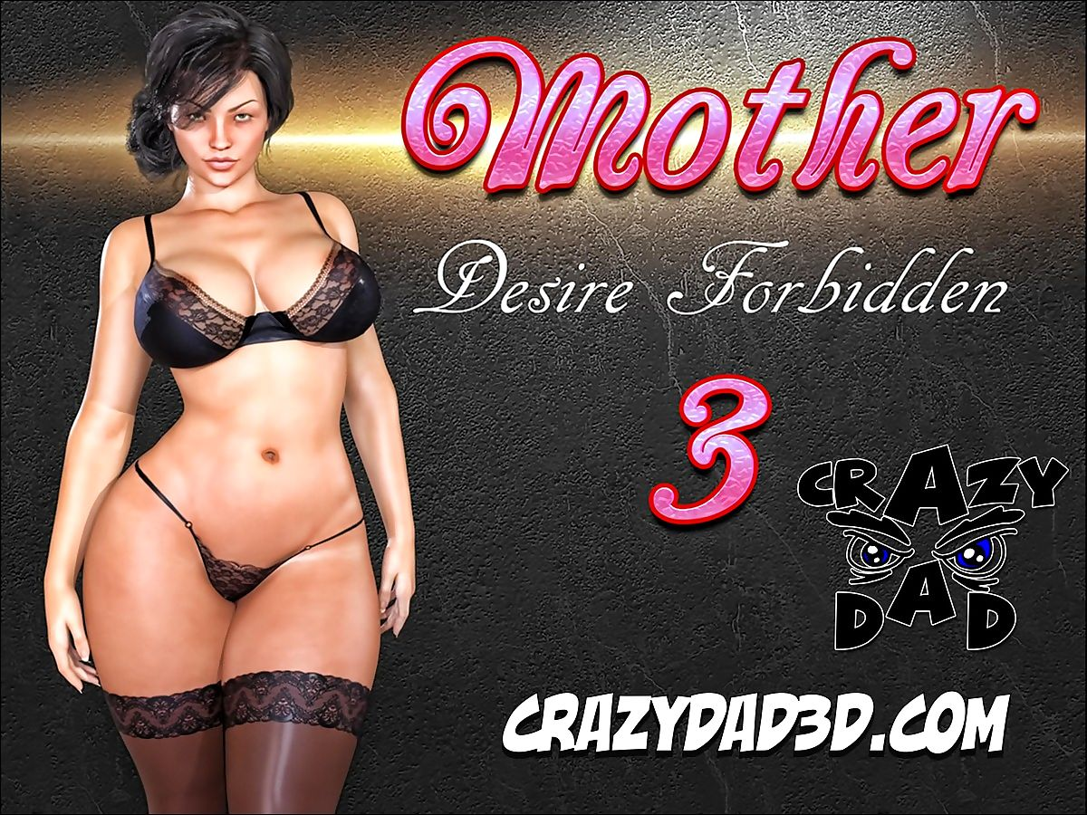 CrazyDad3D- Mother, Desire Forbidden Part 3